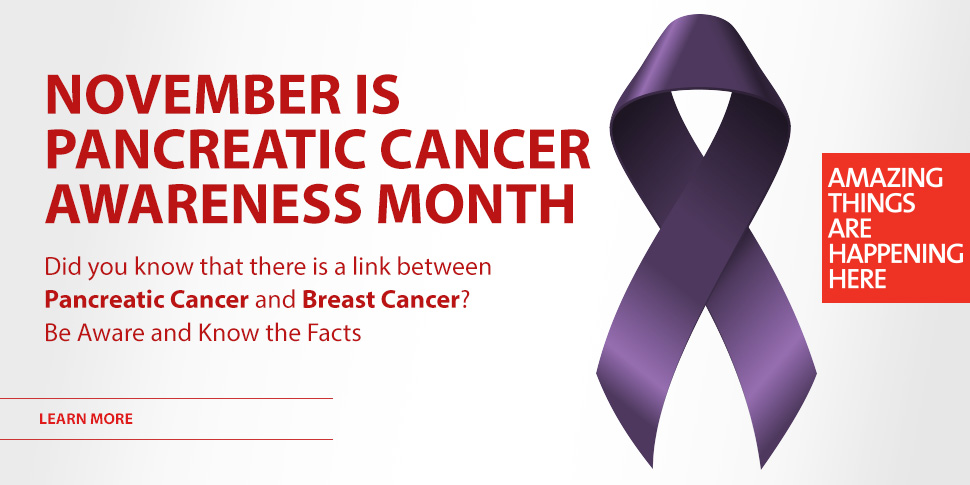 November is Pancreatic Cancer Awareness Month - Link between Pancreatic and Breast Cancer Link