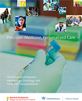 Precision Medicine, Personalized Care brochure from the Division of Pediatric Hematology, Oncology, and Stem Cell Transplantation at New York Presbyterian Morgan Stanley Children's Hospital